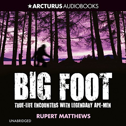 Bigfoot     True-Life Encounters with Legendary Ape-Men              By:                                                                                                                                 Rupert Matthews                               Narrated by:                                                                                                                                 Nick Landrum                      Length: 7 hrs and 26 mins     67 ratings     Overall 4.4