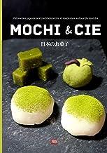 Mochi & cie Pâtisseries japonaises traditionnelles et modernes autour du matcha: Le goût du Japon à la maison, recettes ja...