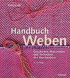 Handbuch Weben: Geschichte, Materialien und Techniken des Handwebens - Erika Arndt