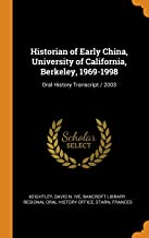 Historian of Early China, University of California, Berkeley, 1969-1998: Oral History Transcript / 2003