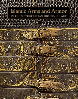 Masterpieces of Islamic Arms and Armor: In the Metropolitan Museum of Art by David Alexander (2016-01-05)