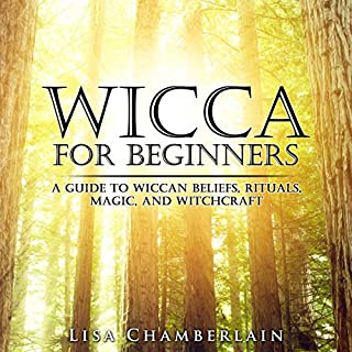Wicca for Beginners     A Guide to Wiccan Beliefs, Rituals, Magic, and Witchcraft              By:                                                                                                                                 Lisa Chamberlain                               Narrated by:                                                                                                                                 Kris Keppeler                      Length: 2 hrs and 31 mins     29 ratings     Overall 4.5