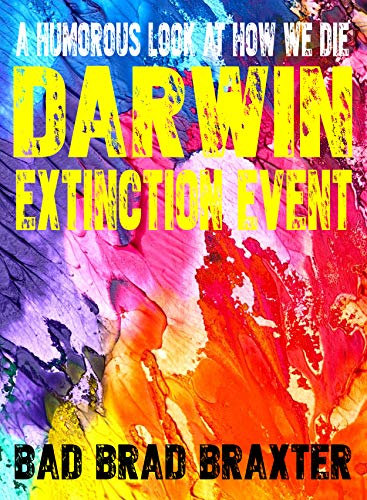 Darwin Extinction Event: 21 Stupid Ways People Have Removed Themselves from the Gene Pool (A Humorous Look at Death and Dying) (English Edition)