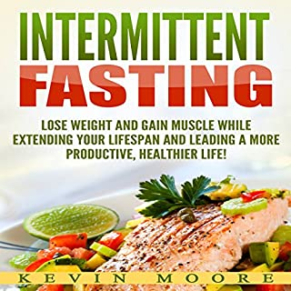 Intermittent Fasting     Lose Weight and Gain Muscle While Extending Your Lifespan and Leading a More Productive, Healthier Life!              By:                                                                                                                                 Kevin Moore                               Narrated by:                                                                                                                                 Ralph L. Rati                      Length: 2 hrs and 41 mins     12 ratings     Overall 4.7