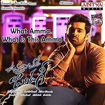 """What Amma What Is This Amma (From """"Vunnadi Okate Zindagi"""")"""