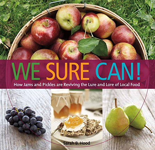 Image of We Sure Can!: How Jams and Pickles Are Reviving the Lure and Lore of Local Food