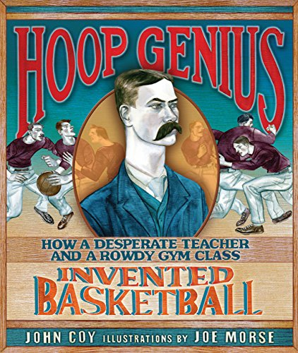Image of Hoop Genius: How a Desperate Teacher and a Rowdy Gym Class Invented Basketball