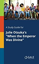 "A Study Guide for Julie Otsuka's ""When the Emperor Was Divine"""