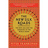 The New Silk Roads: The New Asia and the Remaking of the World Order (English Edition)