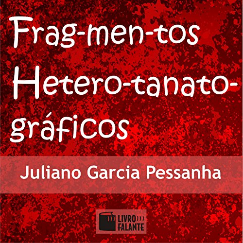 Fragmentos Heterotanatográficos                   By:                                                                                                                                 Juliano Garcia Pessanha                               Narrated by:                                                                                                                                 uncredited                      Length: 2 hrs and 4 mins     Not rated yet     Overall 0.0