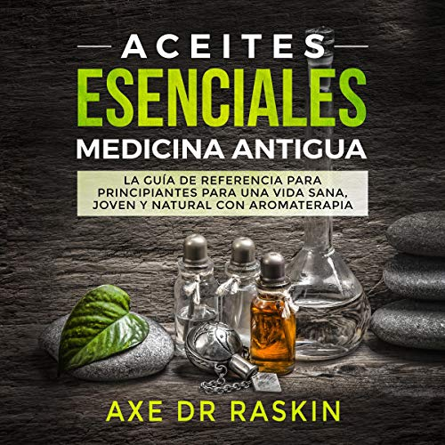 Aceites Esenciales Medicina Antigua [Essential Oils Ancient Medicine] cover art