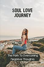 Soul Love Journey: The Path To Overcoming Negative Thoughts: The Power Of Bible