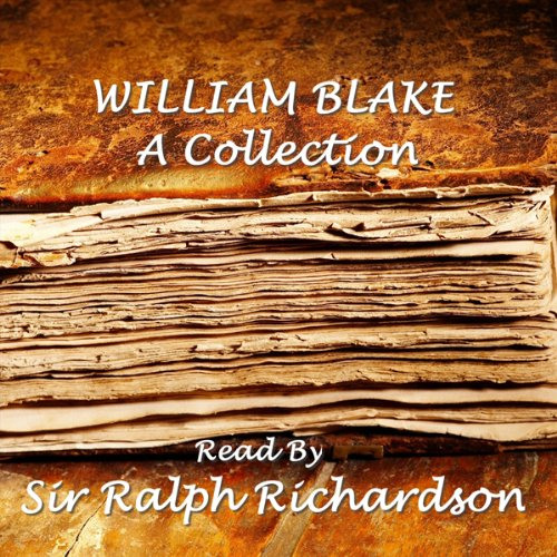 William Blake     A Collection              By:                                                                                                                                 Blake William                               Narrated by:                                                                                                                                 Sir Ralph Richardson                      Length: 54 mins     12 ratings     Overall 4.5