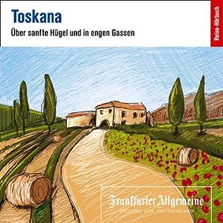 Toskana. Über sanfte Hügel und in engen Gassen (F.A.Z.-Dossier) Titelbild