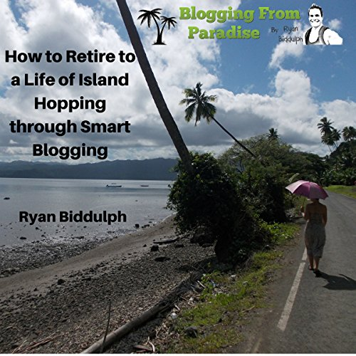 Blogging from Paradise     How to Retire to a Life of Island Hopping Through Smart Blogging              By:                                                                                                                                 Ryan Biddulph                               Narrated by:                                                                                                                                 Craig Beck                      Length: 1 hr and 32 mins     3 ratings     Overall 4.0