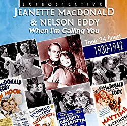 Jeanette MacDonald & Nelson Eddy: When I'm Calling You - Their 24 Finest 1930-1942