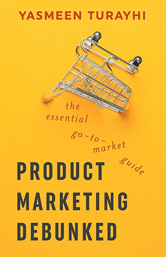 Product Marketing Debunked: The Essential Go-To-Market Guide