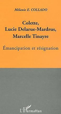 Colette, Lucie Delarue-Mardrus, Marcelle Tinayre : émancipation et résignation