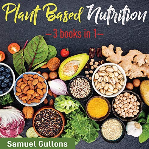 Plant Based Nutrition: 3 Books in 1 cover art