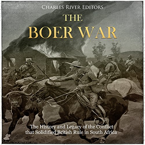 The Boer War: The History and Legacy of the Conflict That Solidified British Rule in South Africa audiobook cover art