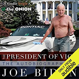 The President of Vice     The Autobiography of Joe Biden              By:                                                                                                                                 The Onion                               Narrated by:                                                                                                                                 Joe Barrett                      Length: 2 hrs and 17 mins     64 ratings     Overall 3.7