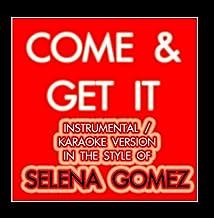 Come & Get It (Karaoke Instrumental Version) [In the Style of Selena Gomez]