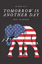 After All Tomorrow Is Another Day: Daily & Weekly Journal Elephant With Calendar For Men Size 6*9,100 Pages
