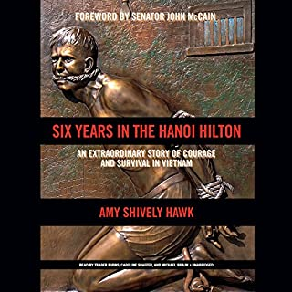 Six Years in the Hanoi Hilton     An Extraordinary Story of Courage and Survival in Vietnam              By:                                                                                                                                 Amy Shively Hawk,                                                                                        Senator John McCain - foreword                               Narrated by:                                                                                                                                 Traber Burns,                                                                                        Caroline Shaffer,                                                                                        Michael Braun                      Length: 5 hrs and 36 mins     36 ratings     Overall 4.7