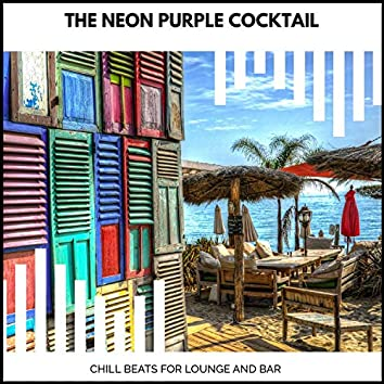 The Neon Purple Cocktail - Chill Beats For Lounge And Bar
