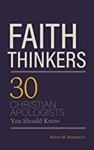 Faith Thinkers: 30 Christian Apologists You Should Know