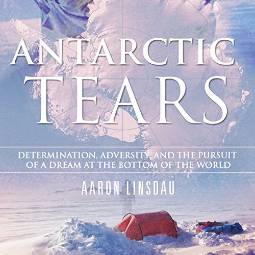 Antarctic Tears     Determination, Adversity, and the Pursuit of a Dream at the Bottom of the World              By:                                                                                                                                 Aaron Linsdau                               Narrated by:                                                                                                                                 Aaron Linsdau                      Length: 10 hrs and 40 mins     1 rating     Overall 4.0