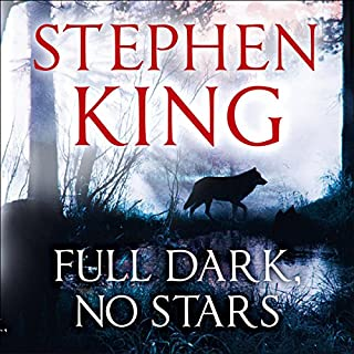 Full Dark, No Stars                   By:                                                                                                                                 Stephen King                               Narrated by:                                                                                                                                 Craig Wasson,                                                                                        Jessica Hecht                      Length: 14 hrs and 52 mins     411 ratings     Overall 4.3