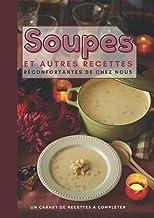 Soupes et autres recettes réconfortantes de chez nous - Carnet de soupe: idée cadeau cuisine 106 pages A4 - Livre de recet...