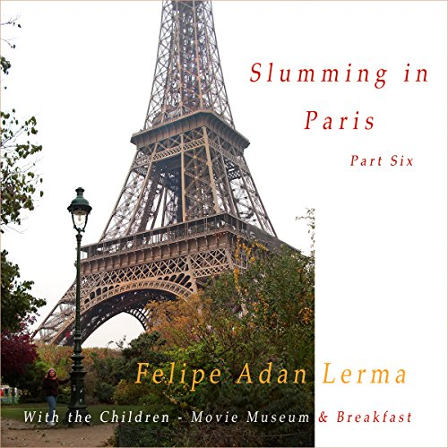 Slumming in Paris Part 6, With the Children - Movie Museum & Breakfast audiobook cover art