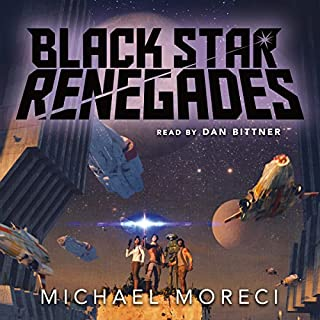 Black Star Renegades                   By:                                                                                                                                 Michael Moreci                               Narrated by:                                                                                                                                 Dan Bittner                      Length: 11 hrs and 45 mins     65 ratings     Overall 3.8