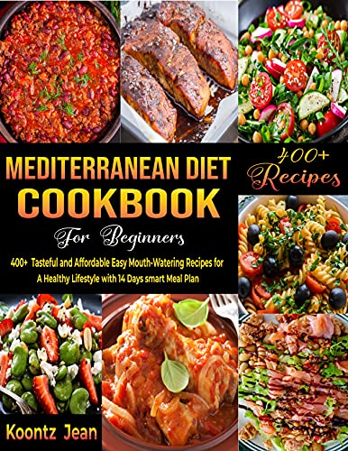 Mediterranean Diet Cookbook For Beginners: 400+ Tasteful and Affordable...
