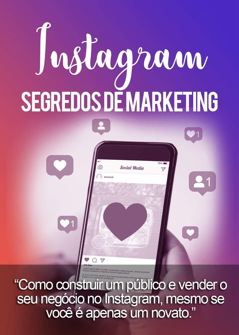 Segredos de Marketing: Como construir um público e vender o seu negócio no Instagram, mesmo se você é apenas um novato (Portuguese Edition)