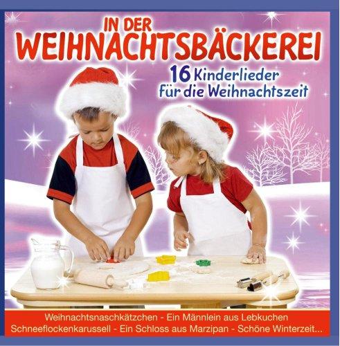 In der Weihnachtsbäckerei - 16 Kinderlieder für die Weihnachtszeit (Kinder Weihnacht) - incl. Liedertexte zum Mitsingen