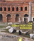 La construction romaine - Matériaux et techniques