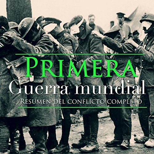 La Primera Guerra Mundial     Resumen completo del conflicto [The First World War: Complete summary of the conflict]              By:                                                                                                                                 Online Studio Productions                               Narrated by:                                                                                                                                 uncredited                      Length: 44 mins     3 ratings     Overall 4.7