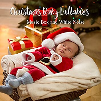 Christmas Baby Lullabies: Music Box and White Noise