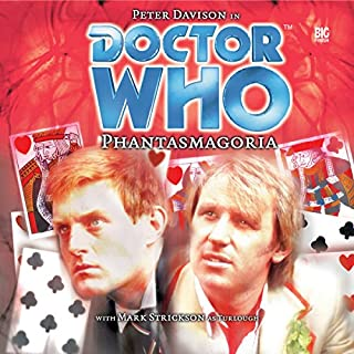 Doctor Who - Phantasmagoria                   By:                                                                                                                                 Mark Gatiss                               Narrated by:                                                                                                                                 Peter Davison,                                                                                        Mark Strickson,                                                                                        Mark Gatiss,                   and others                 Length: 1 hr and 38 mins     5 ratings     Overall 3.8