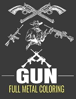 Gun Full Metal Coloring Book: Adult and Kids Coloring Book for Grown-Ups One Gun Two Gun Red Gun Blue Gun