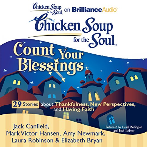Chicken Soup for the Soul: Count Your Blessings - 29 Stories about Thankfulness, New Perspectives, and Having Faith audiobook cover art