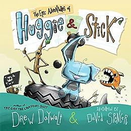 The Epic Adventures of Huggie & Stick by [Drew Daywalt, David Spencer]