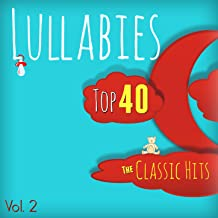 Lullabies Top 40 Classic Hits Vol. 2 ( Best of the 70's, 80's, 90's and 2000's)