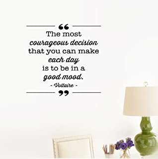 Wall Sticker Quote The Most Courageous Decision That You can Make Each Day is to be in a Good Mood. -Voltaire Vinyl Wall Decal Inspirational Motivational for Bedroom Living Room
