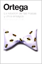 La rebelión de las masas y otros ensayos / The Revolt of the Masses and Others Essays (Spanish Edition)