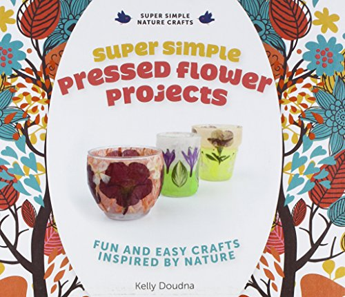 Compare Textbook Prices for Super Simple Pressed Flower Projects: Fun and Easy Crafts Inspired by Nature Super Simple Nature Crafts Illustrated Edition ISBN 9781624030819 by Doudna, Kelly