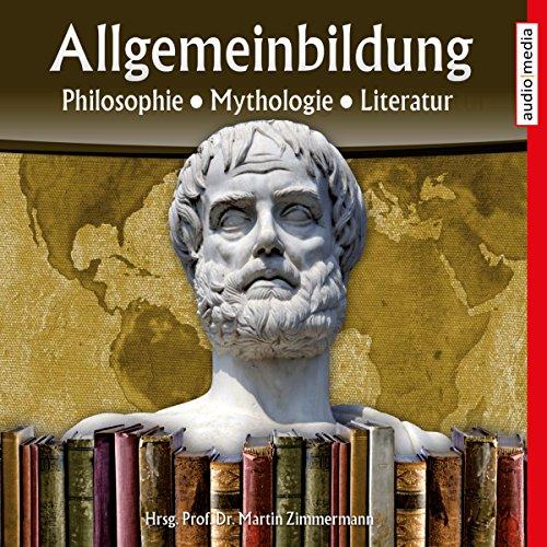 Philosophie, Mythologie, Literatur     Reihe Allgemeinbildung              By:                                                                                                                                 Martin Zimmermann                               Narrated by:                                                                                                                                 Michael Schwarzmaier,                                                                                        Marina Köhler                      Length: 2 hrs and 21 mins     Not rated yet     Overall 0.0